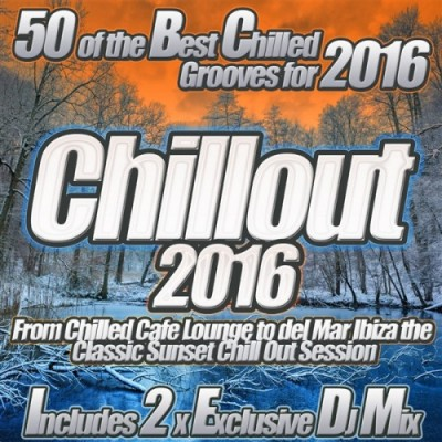 Chillout 2016 From Chilled Cafe Lounge to del Mar Ibiza the Classic Sunset Chill Out Session  › Торрент