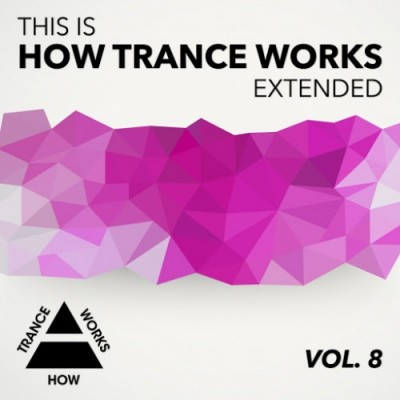 This Is How Trance Works Extended Vol. 8  › Торрент