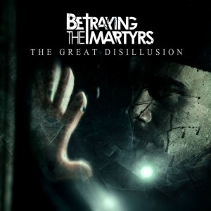 Betraying The Martyrs - The Great Disillusion (Single) (2016)