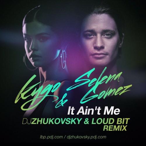Kygo & Selena Gomez–It Ain't Me (Dj Zhukovsky & Loud Bit Remix).jpg