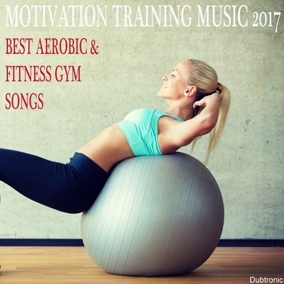 Motivation Training Music 2017 Best Aerobic & Fitness Gym Songs (2017)