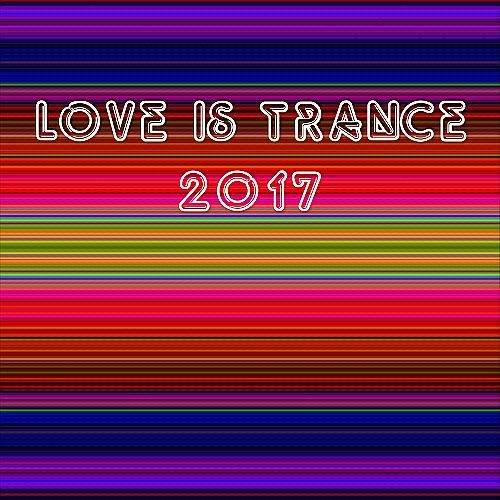 VA - Love Is Trance (2017)