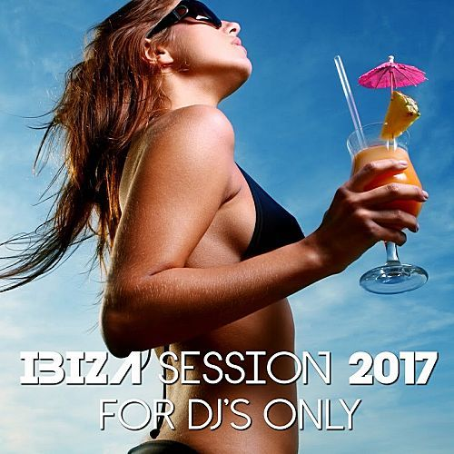 Ibiza Session 2017: For DJs Only (2017)