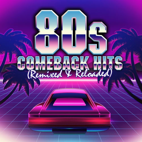VA - 80s Comeback Hits Remixed & Reloaded (2017)