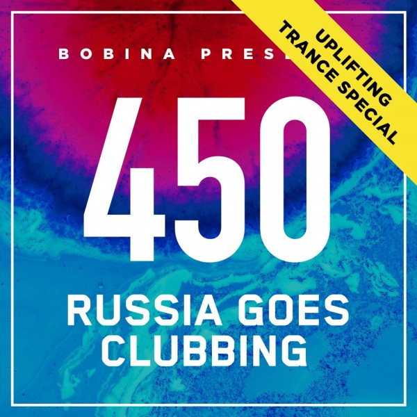 Bobina - Nr. 450 Russia Goes Clubbing [Uplifting Trance Special] (2017)