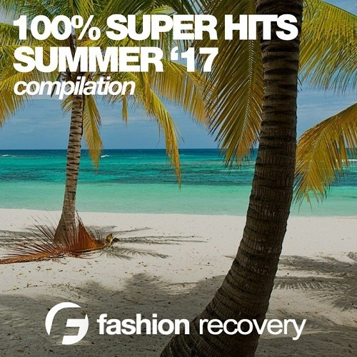 VA - 100% Super Hits (Summer '17) (2017)