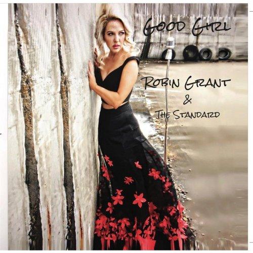Robin Grant & The Standard - Good Girl (2017/FLAC)