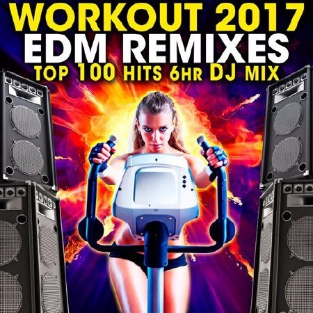 Сборник - Workout 2017 EDM Remixes Top 100 Hits (2017)