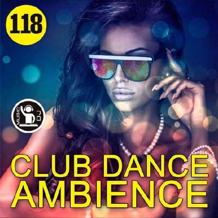 Сборник - Club Dance Ambience Vol.118 (2017)