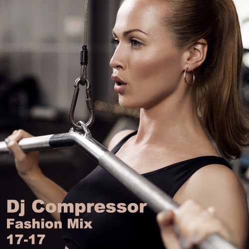 Dj Compressor - Fashion Mix 17-17 (2017)