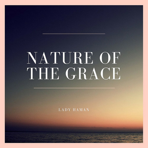 Lady Haman - Nature Of The Grace (2018) (Lossless)