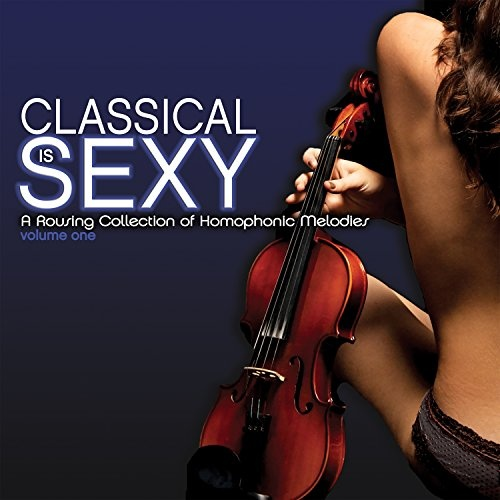 VA - Classical Is Sexy A Rousing Collection Of Homophonic Melodies Vol.1 (2018)