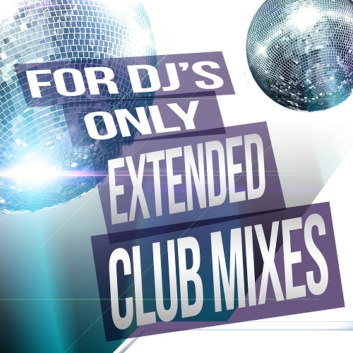 VA - For DJs Only: Extended Club Mixes (2018)