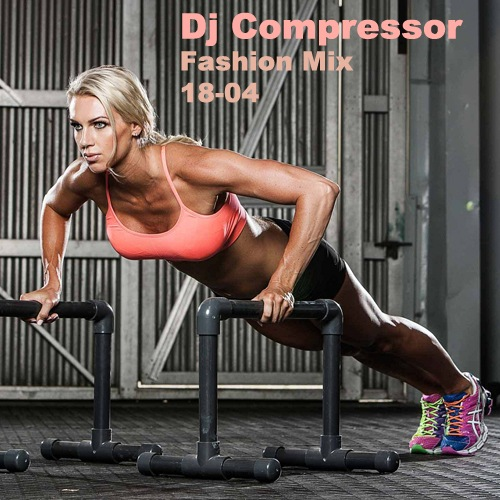 Dj Compressor - Fashion Mix 18-04 (2018)