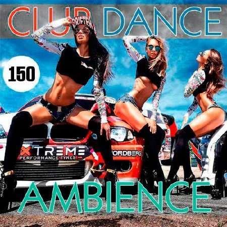 VA - Club Dance Ambience Vol.150 (2018)