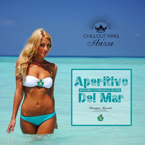 VA - Chillout King Ibiza: Aperitivo Del Mar Sunset & House Grooves Deluxe [Unmixed Tracks] (2018)