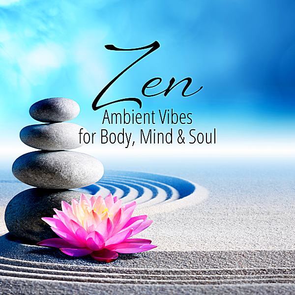 VA - Zen Ambient Vibes For Body, Mind & Soul (2018)