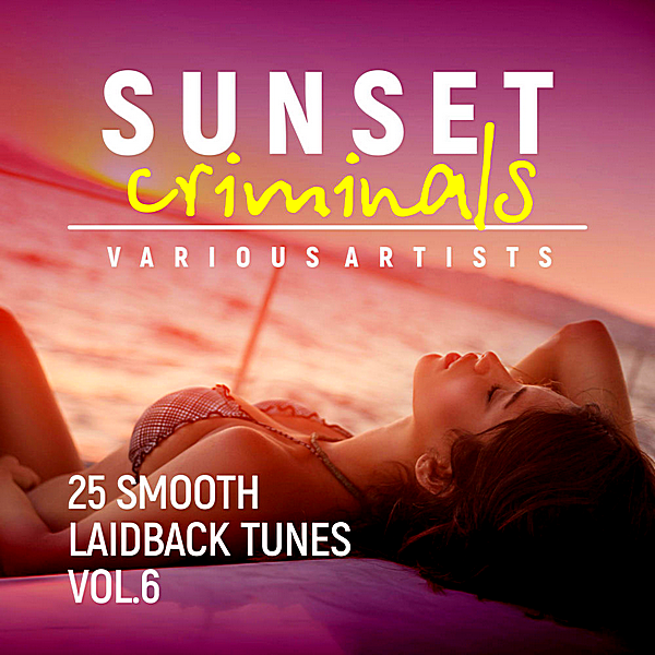 VA - Sunset Criminals Vol.6 [25 Smooth Laidback Tunes] (2018)