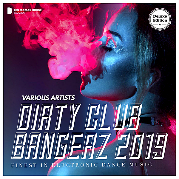 VA - Dirty Club Bangerz 2019 [Deluxe Version] (2018)