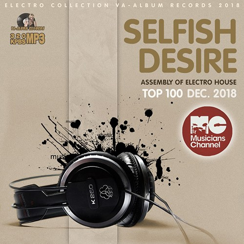 VA - Selfish Desire: Assembly Of Electro House (2018)