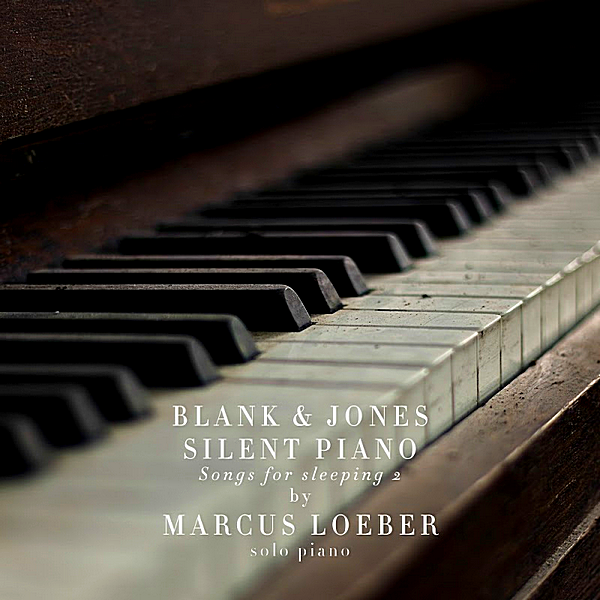 Blank & Jones feat. Marcus Loeber - Silent Piano [Songs For Sleeping] 2 (2018)