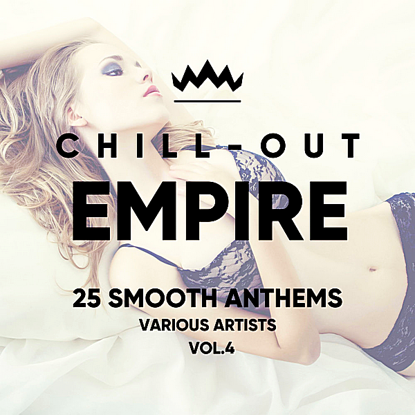 VA - Chill Out Empire [25 Smooth Anthems] Vol.4 (2018)