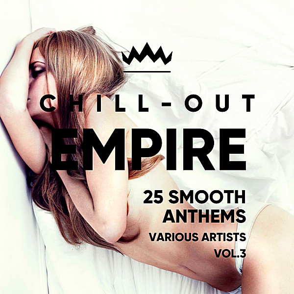VA - Chill Out Empire [25 Smooth Anthems] Vol.3 (2018)