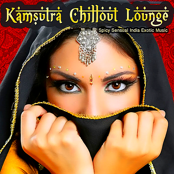 VA - Kamsutra Chillout Lounge: Spicy Sensual India Exotic Music (2019)