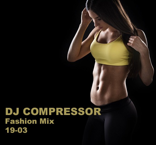 Dj Compressor - Fashion Mix 19-03 (2019)