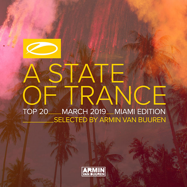 VA - A State Of Trance Top: March 2019. Selected By Armin Van Buuren. Miami Edition (2019)