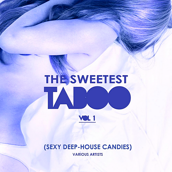 VA - The Sweetest Taboo Vol.1 [Sexy Deep-House Candies] (2019)