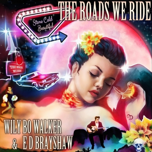 Wily Bo Walker and E D Brayshaw - The Roads We Ride (2019)