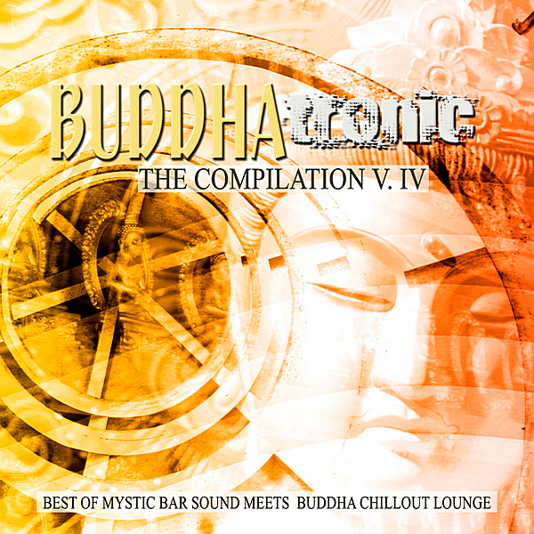VA - Buddhatronic:The Compilation Vol.IV [Best Of Mystic Bar Sound Meets Buddha Chill Out Lounge] (2019)
