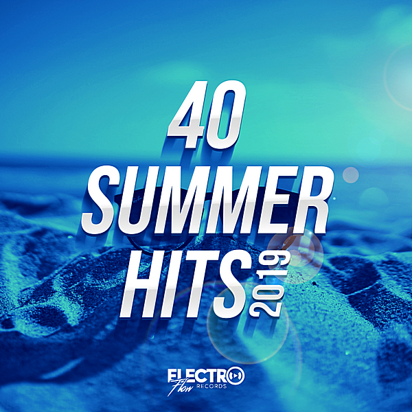 VA - 40 Summer Hits 2019 [Electro Flow Records] (2019)