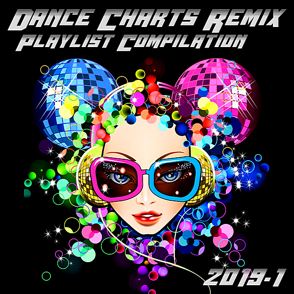 VA - Dance Charts Remix Playlist Compilation 2019.1 (2019)