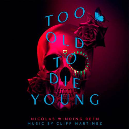 Cliff Martinez - Too Old To Die Young (2019/FLAC) Original Series Soundtrack 2CD