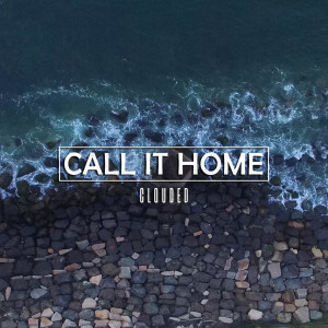 Call It Home - Clouded [Single] (2019)