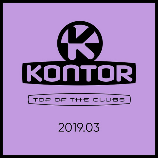 VA - Kontor Top Of The Clubs 2019.03 (2019)