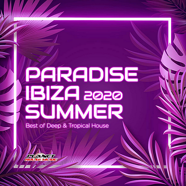 VA - Paradise Ibiza Summer 2020: Best Of Deep & Tropical House (2020)