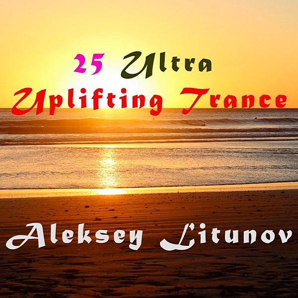 Aleksey Litunov - 25 Ultra Uplifting Trance (2020)
